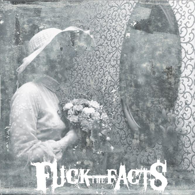 Fuck The Facts - Pleine Noirceur