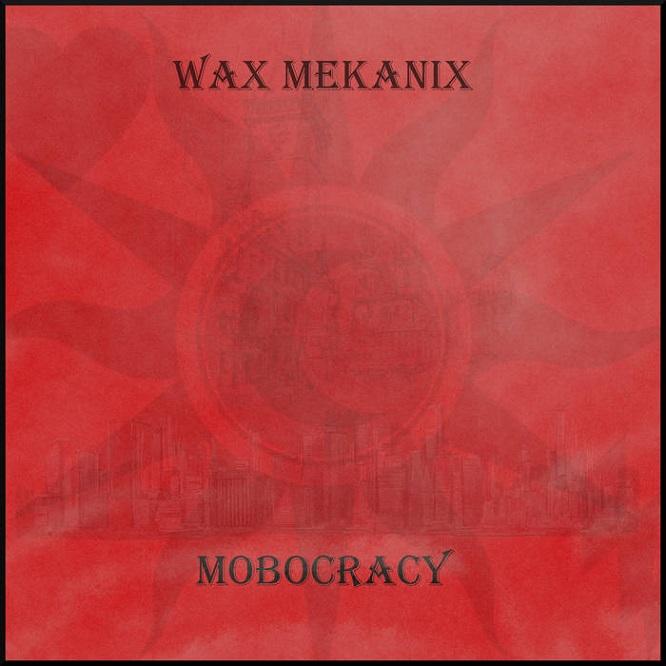 Wax Mekanix - Mobocracy