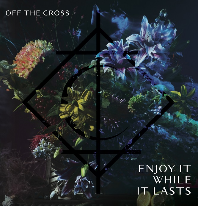 Off The Cross - Enjoy It While It Lasts