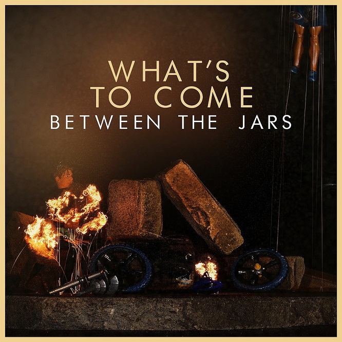 Between The Jars - What's To Come